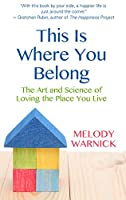 This Is Where You Belong: The Art and Science of Loving the Place You Live (Thorndike Large Print Lifestyles)