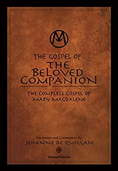 The Gospel of the Beloved Companion: The Complete Gospel of Mary Magdalene by [Quillan, Jehanne de]