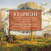 Works for Piano & Orchestra by OTTORINO RESPIGHI (2011-06-28)