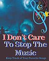 I Don't Care To Stop The Music: Blank Music Sheet Notebook | Music Log Book Playlist Logbook Keep Track of Your Favorite Songs, Tracks, Artists, Albums| Review Playlist Diary Journal | Notebook for Tracking