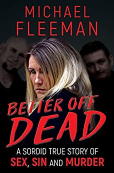 [Fleeman, Michael]のBETTER OFF DEAD: A Sordid True Story of Sex, Sin and Murder (English Edition)