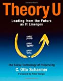 Theory U: Leading from the Future as It Emerges : The Social Technology of Presencing (BK Business) 画像