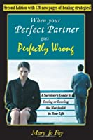 "When Your ""Perfect Partner"" Goes Perfectly Wrong: A Survivor's Guide to Loving or Leaving the Narcissist in Your Life"