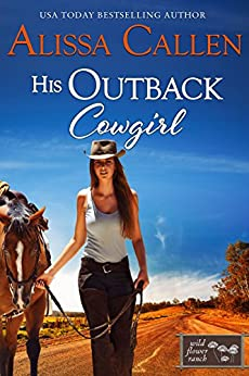 His Outback Cowgirl (Wildflower Ranch Book 4) by [Callen, Alissa]