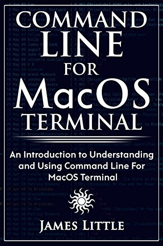 Command Line For MacOS Terminal: An Introduction to Understanding and Using Command Line For MacOS Terminal (English Edition)