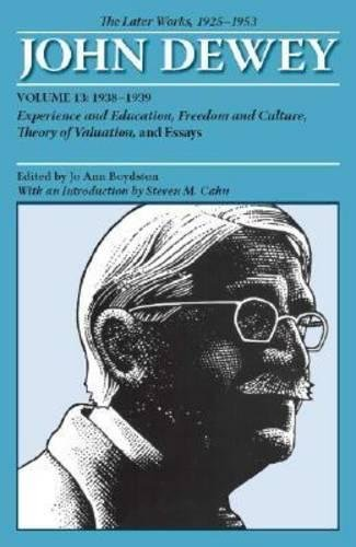 Download John Dewey The Later Works, 1925-1953: 1938-1939 (The Collected Works of John Dewey, 1882-1953) 0809328232