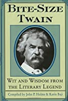 Bite-size Twain: Wit & Wisdom from the Literary Legend