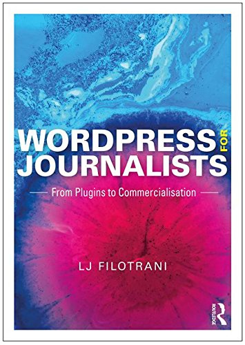 Download WordPress for Journalists: From Plugins to Commercialisation 1138652024