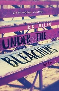 Under the Bleachers: A Novel by [Allen, K.K.]