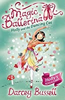 Holly and the Dancing Cat: Holly's Adventures (Magic Ballerina)