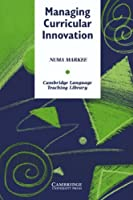 Managing Curricular Innovation (Cambridge Language Teaching Library)