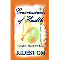 Consciousness of Health: Tuning In To Absolute Well-Being (English Edition)