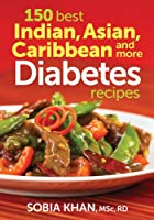 150 Best Indian, Asian, Caribbean and More Diabetes Recipes