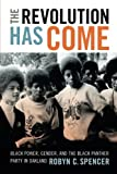 The Revolution Has Come: Black Power, Gender, and the Black Panther Party in Oakland    (Duke Univ Pr)