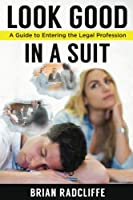 Look Good in a Suit: A Guide to Entering the Legal Profession