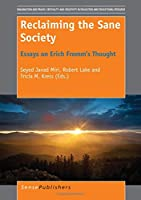 Reclaiming the Sane Society: Essays on Erich Fromm's Thought (Imagination and Praxis: Criticality and Creativity in Education and Educational Research)