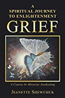 Grief: A Spiritual Journey to Enlightenment