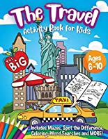 The Travel Activity Book for Kids - Ages 6-10: A Summer Travel Activity Coloring Book for Boys and Girls - with Games of Mazes, Puzzles, Word Search and More Activities to Plane