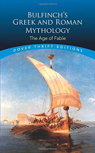 Download Bulfinch's Greek and Roman Mythology: The Age of Fable (Dover Thrift Editions) 0486411079
