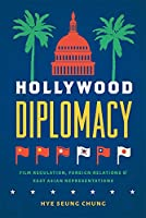 Hollywood Diplomacy: Film Regulation, Foreign Relations, and East Asian Representations