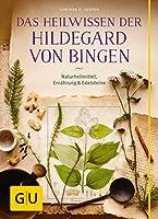 Das Heilwissen der Hildegard von Bingen: Naturheilmittel - Ernaehrung - Edelsteine