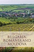 The Wines of Bulgaria, Romania and Moldova (Classic Wine Library)