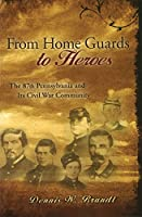 From Home Guards to Heroes: The 87th Pennsylvania And Its Civil War Community (Shades of Blue And Gray Series)