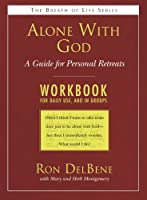 Alone With God: A Guide for Personal Retreats: a Daily Workbook for Use in Groups (Breath of Life)
