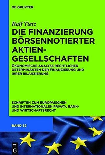 Die Finanzierung börsennotierter Aktiengesellschaften: Ökonomische Analyse rechtlicher Determinanten der Finanzierung und ihrer Bilanzierung (Schriften ... Privat-, Bank- und Wirtschaftsrecht)