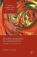Return Migration to Afghanistan: Moving Back or Moving Forward? (Migration, Diasporas and Citizenship)