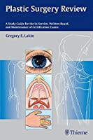 Plastic Surgery Review: A Study Guide for the In-Service, Written Board, and Maintenance of Certification Exams by Gregory Lakin(2014-12-30)