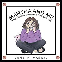 Martha and Me: A Handicapped Child with a Purpose in Life