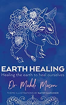 [Mason, Mahdi]のEarth Healing: Healing the Earth to Heal Ourselves (English Edition)