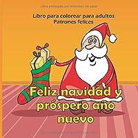 Feliz navidad y próspero año nuevo - Libro para colorear para adultos - Patrones felices (Buenos libros de navidad)