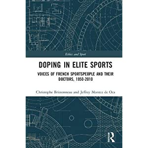 Doping in Elite Sports: Voices of French Sportspeople and Their Doctors, 1950-2010 (Ethics and Sport)