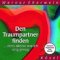 Den Traumpartner finden. CD: ... denn alleine war ich lang genug. Selbsthypnose mit Musik