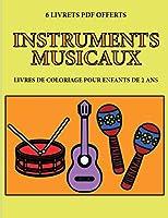 Livres de coloriage pour enfants de 2 ans (Instruments musicaux): Ce livre de coloriage de 40 pages dispose de lignes très épaisses pour réduire la frustration et pour améliorer la confiance. Ce livre aidera les très jeunes enfants à développer le contr