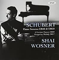 Schubert: Piano Sonatas D840 & 850, German Dances, Hungarian Melody by Shai Wosner (2011-10-11)