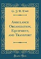 Ambulance Organization, Equipment, and Transport (Classic Reprint)