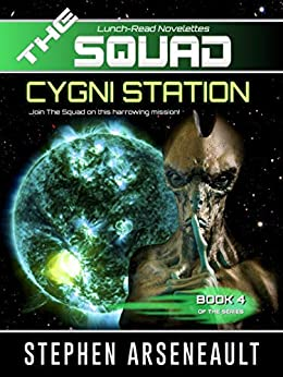 THE SQUAD Cygni Station: (Novelette 4) by [Arseneault, Stephen]