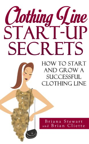 Clothing Line Start up Guide: How to Start And Grow a Successful Clothing Line ( How to Start a Clothing line E Book): The definitive step by step