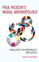Paul Ricoeur's Moral Anthropology: Singularity, Responsibility, and Justice (Studies in the Thought of Paul Ricoeur)