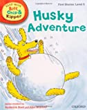 Oxford Reading Tree Read with Biff, Chip, and Kipper: First Stories: Level 5: Husky Adventure (Read at Home Lev 4c)