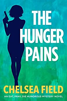 The Hunger Pains (An Eat, Pray, Die Humorous Mystery Book 2) by [Field, Chelsea]