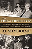 The Time of Their Lives: The Golden Age of Great American Book Publishers, Their Editors, and Authors (English Edition)