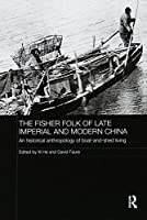 The Fisher Folk of Late Imperial and Modern China (The Historical Anthropology of Chinese Society Series)
