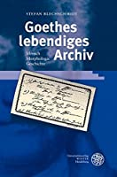 Goethes lebendiges Archiv: Mensch - Morphologie - Geschichte