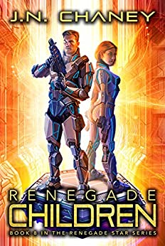 Renegade Children: An Intergalactic Space Opera Adventure (Renegade Star Book 8) by [Chaney, J.N.]
