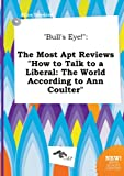 Bull's Eye!: The Most Apt Reviews How to Talk to a Liberal: The World According to Ann Coulter