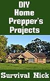 アウトドア用品 DIY Home Prepper's Projects: DIY Projects That You Can Do At Home To Make It Easier To Survive During Disaster (English Edition)